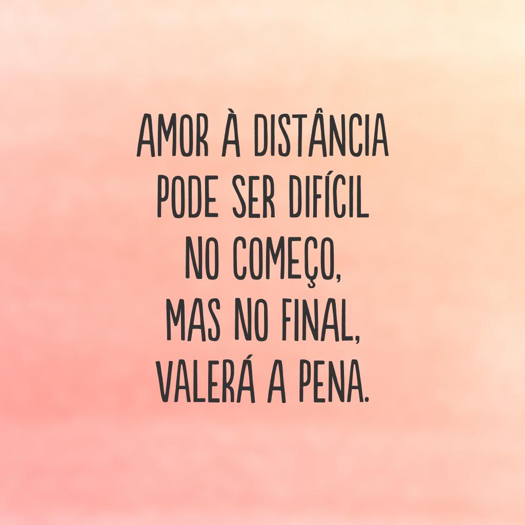 Amor à distância pode ser difícil no começo, mas no final, valerá a pena.