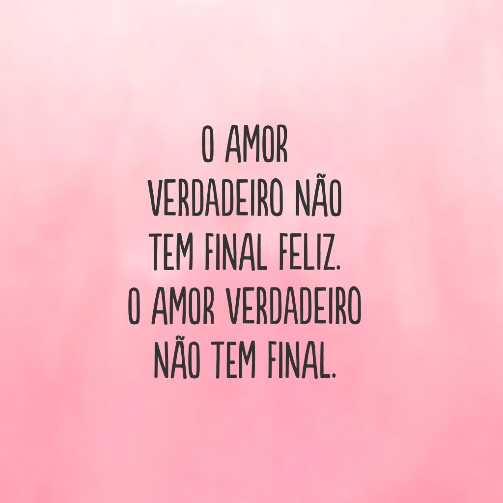 O amor verdadeiro não tem final feliz. O amor verdadeiro não tem final.