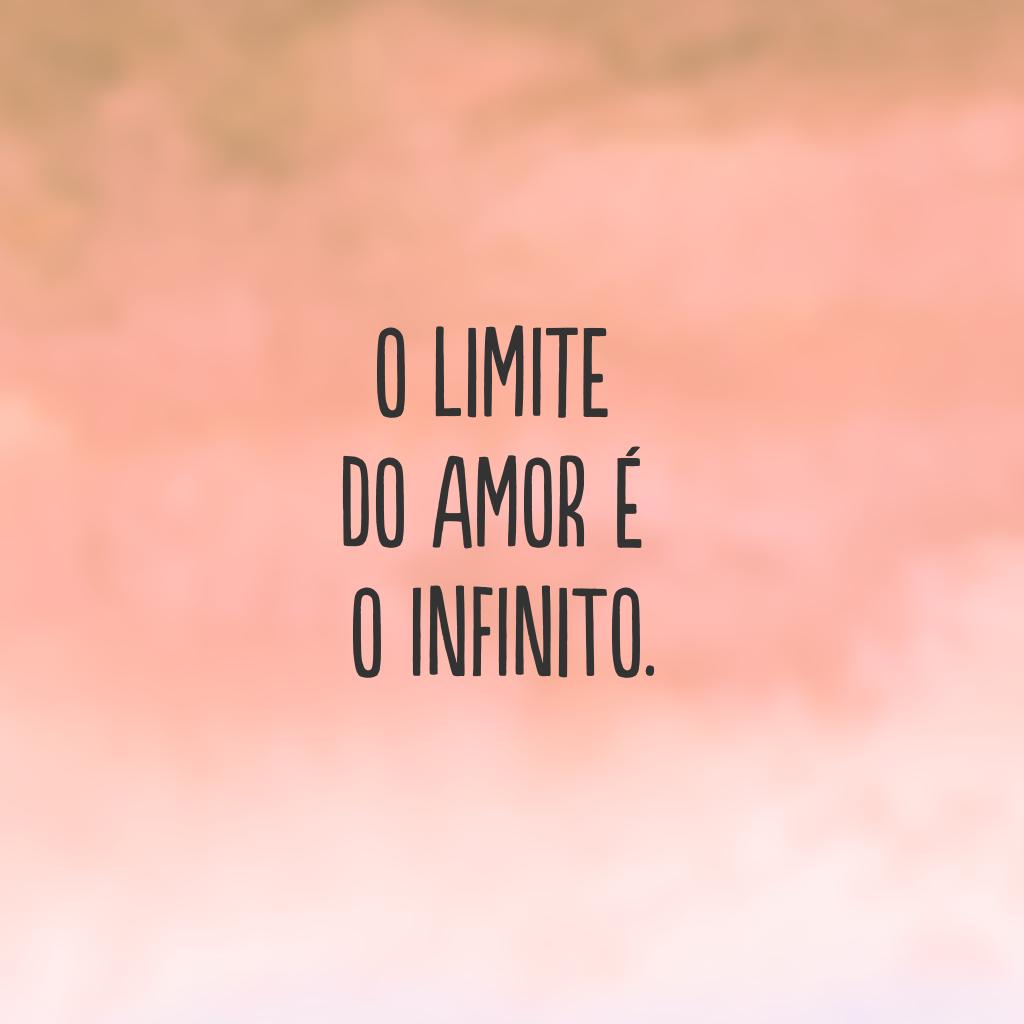 O limite do amor é o infinito.