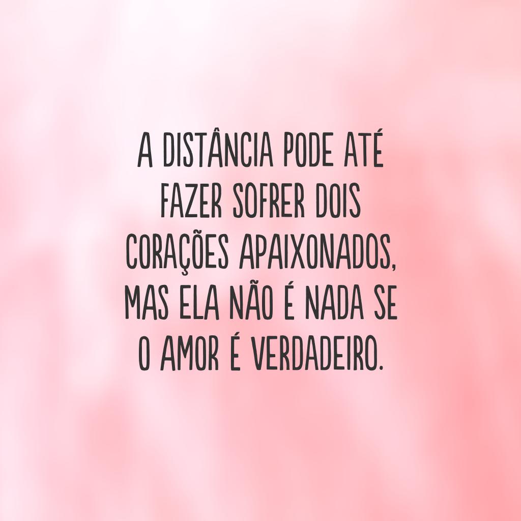 A distância pode até fazer sofrer dois corações apaixonados, mas ela não é nada se o amor é verdadeiro.