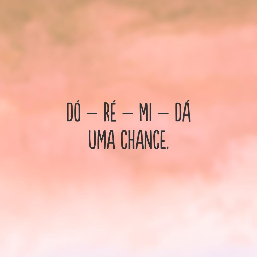 Dó – Ré – Mi – Dá uma chance.