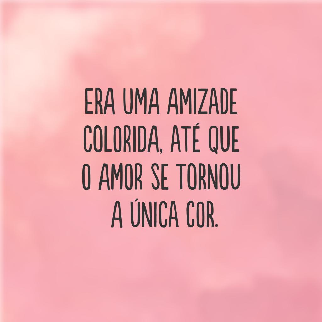 Era uma amizade colorida, até que o amor se tornou a única cor.