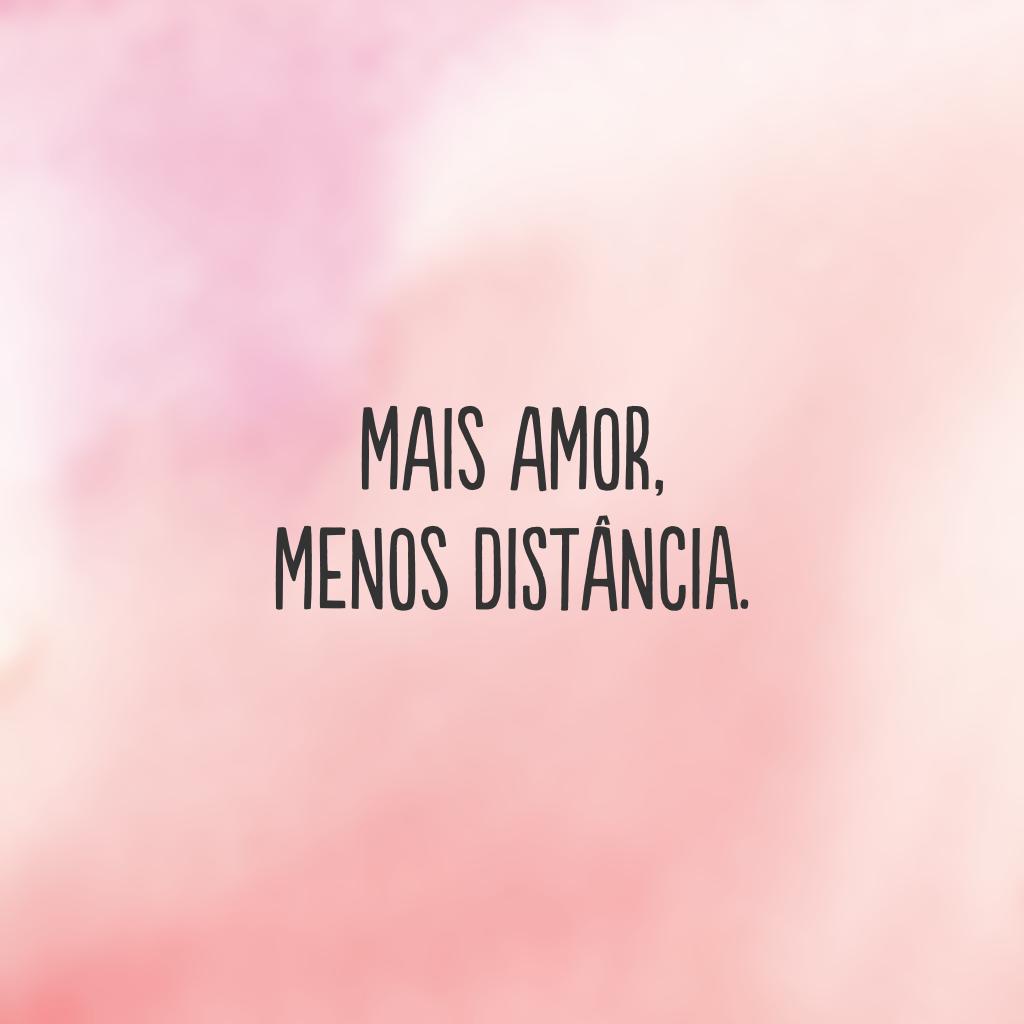 Mais amor, menos distância.