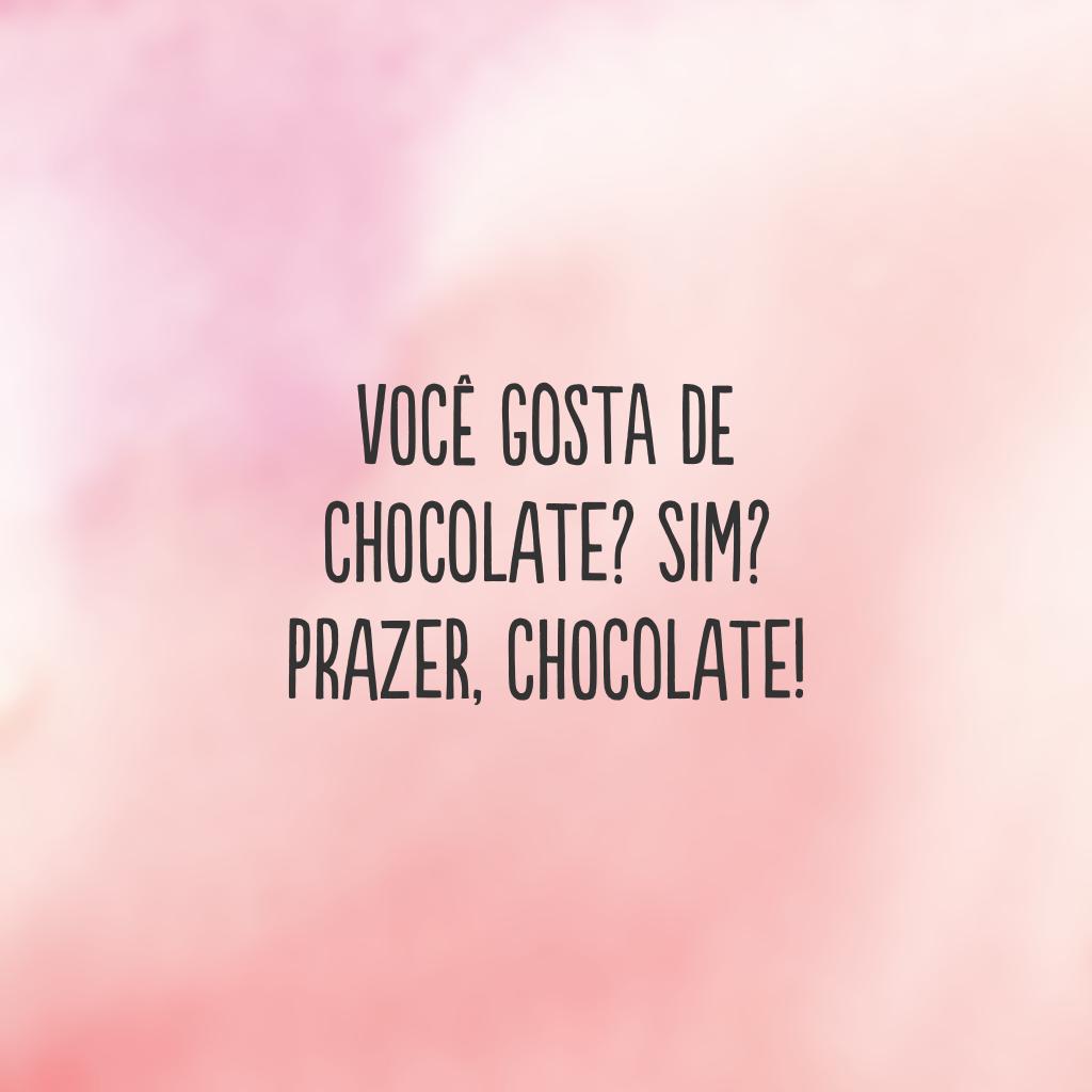 Você gosta de chocolate? Sim? Prazer, Chocolate!