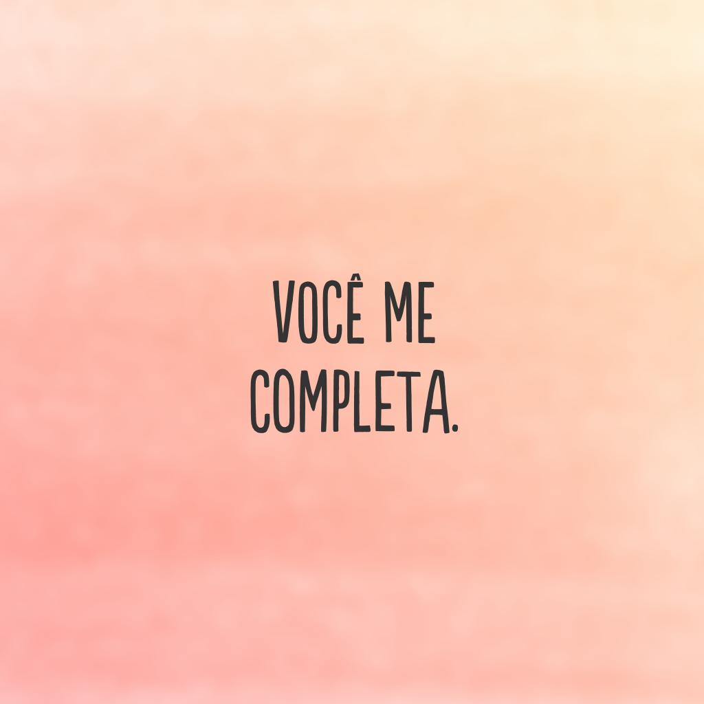 Você me completa.