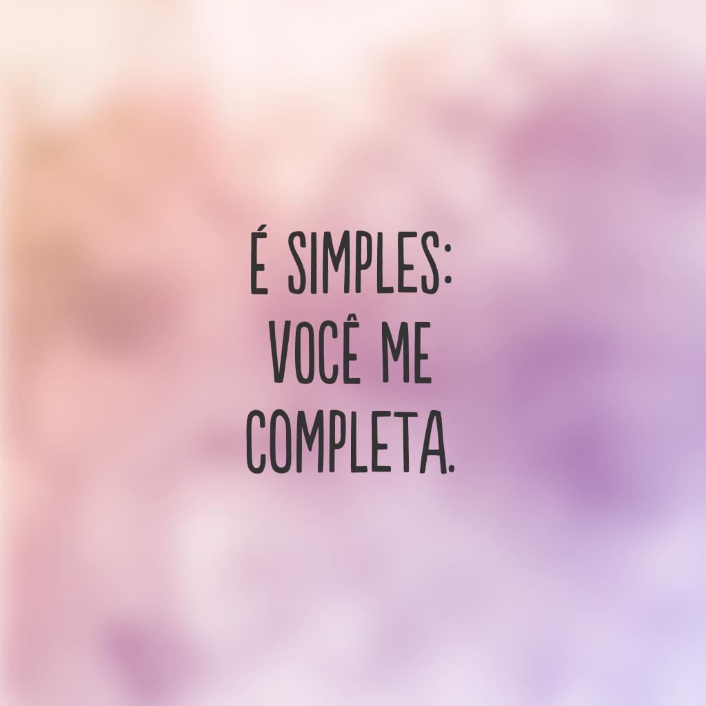 É simples: você me completa.