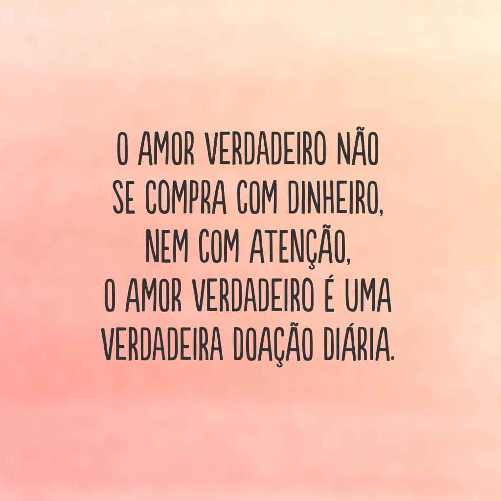 O amor verdadeiro não se compra com dinheiro, nem com atenção, o amor verdadeiro é uma verdadeira doação diária.