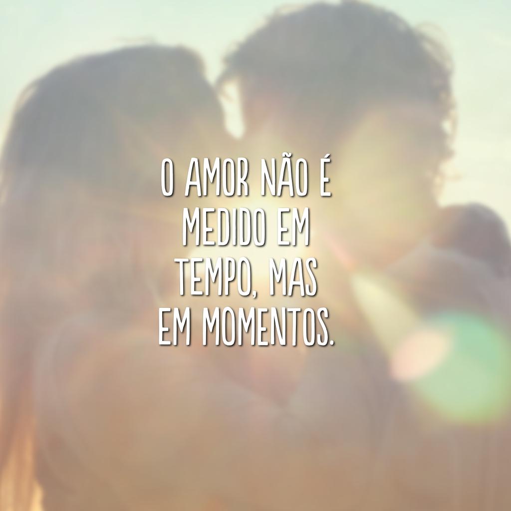O amor não é medido em tempo, mas em momentos.