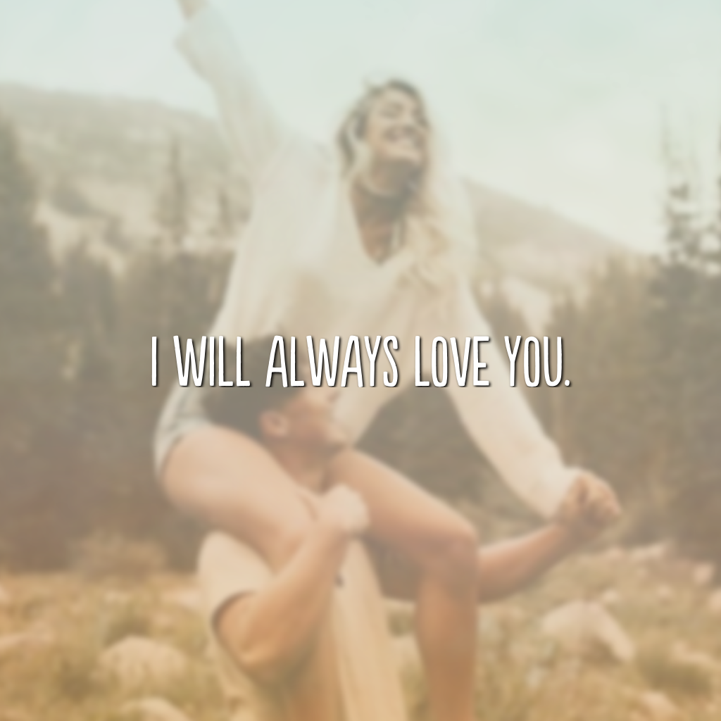 I will always love you. (Eu sempre vou te amar)