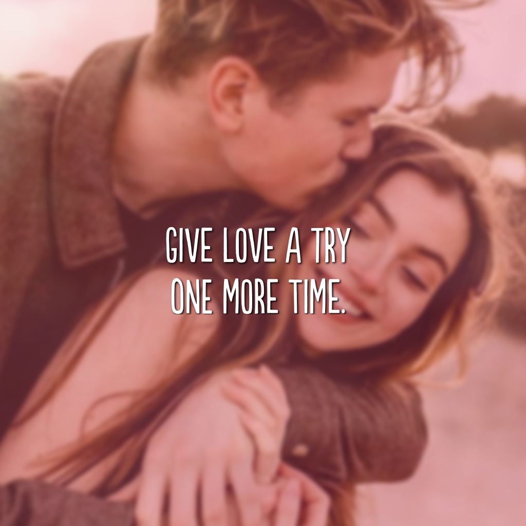 Give love a try one more time. (Dê ao amor uma nova chance)