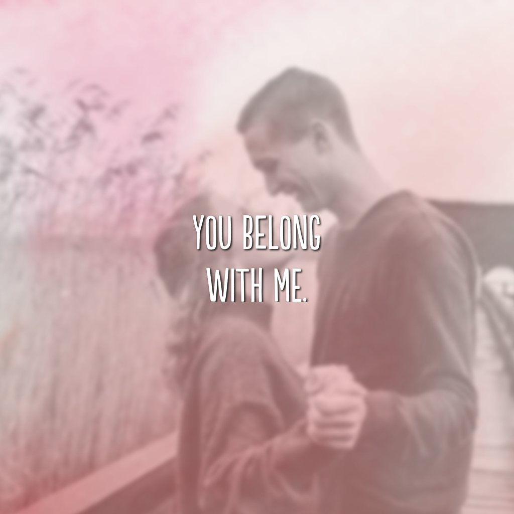 You belong with me. (O seu lugar é comigo)