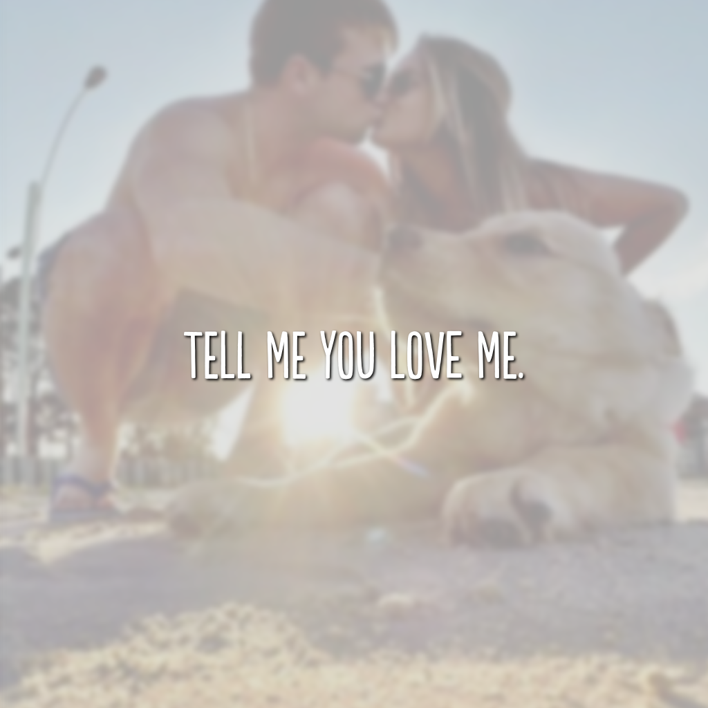 Tell me you love me. (Diga que me ama)