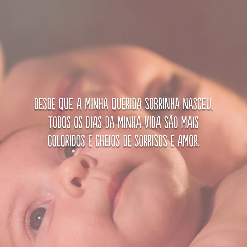 Desde que a minha querida sobrinha nasceu, todos os dias da minha vida são mais coloridos e cheios de sorrisos e amor.