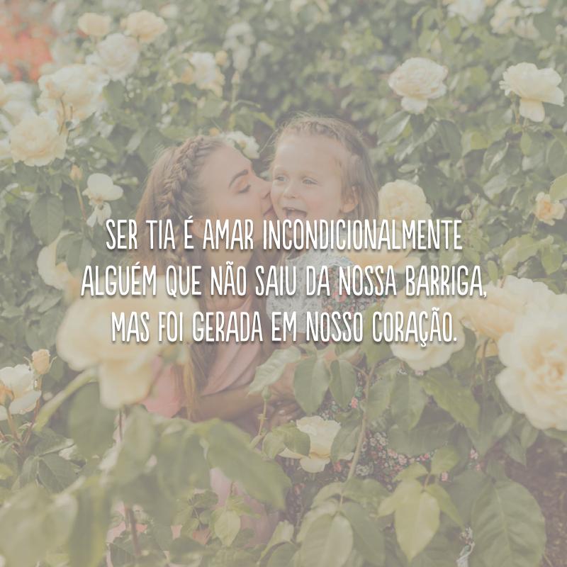 Ser tia é amar incondicionalmente alguém que não saiu da nossa barriga, mas foi gerada em nosso coração.