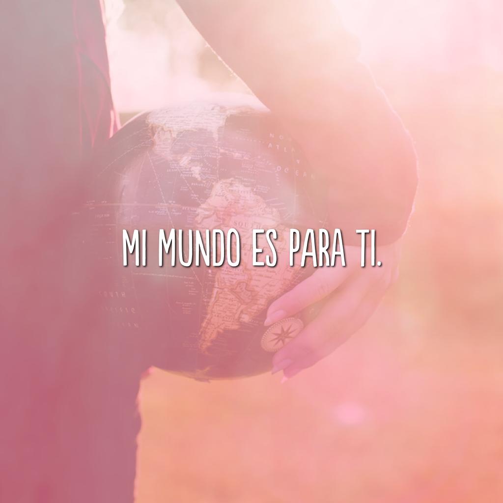 Mi mundo es para ti. (Meu mundo é para você)