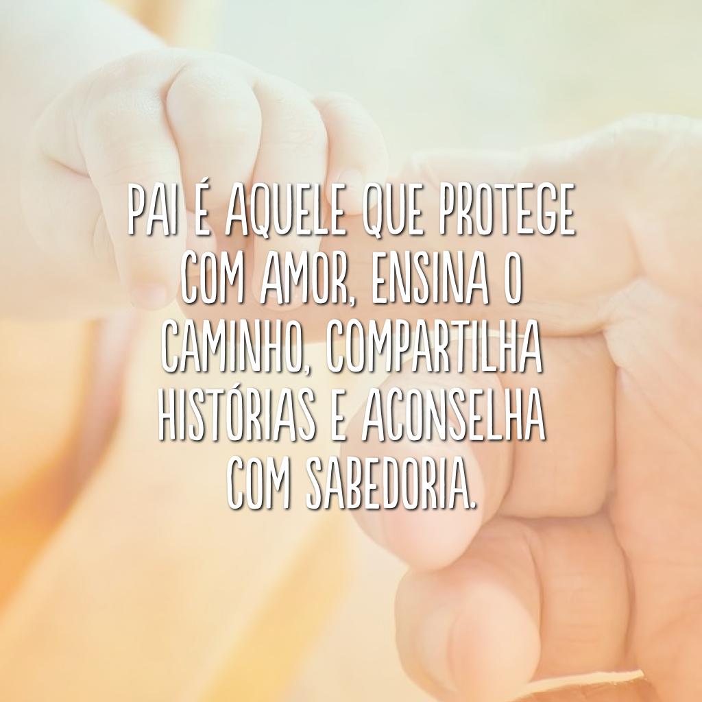 Pai é aquele que protege com amor, ensina o caminho, compartilha histórias e aconselha com sabedoria.