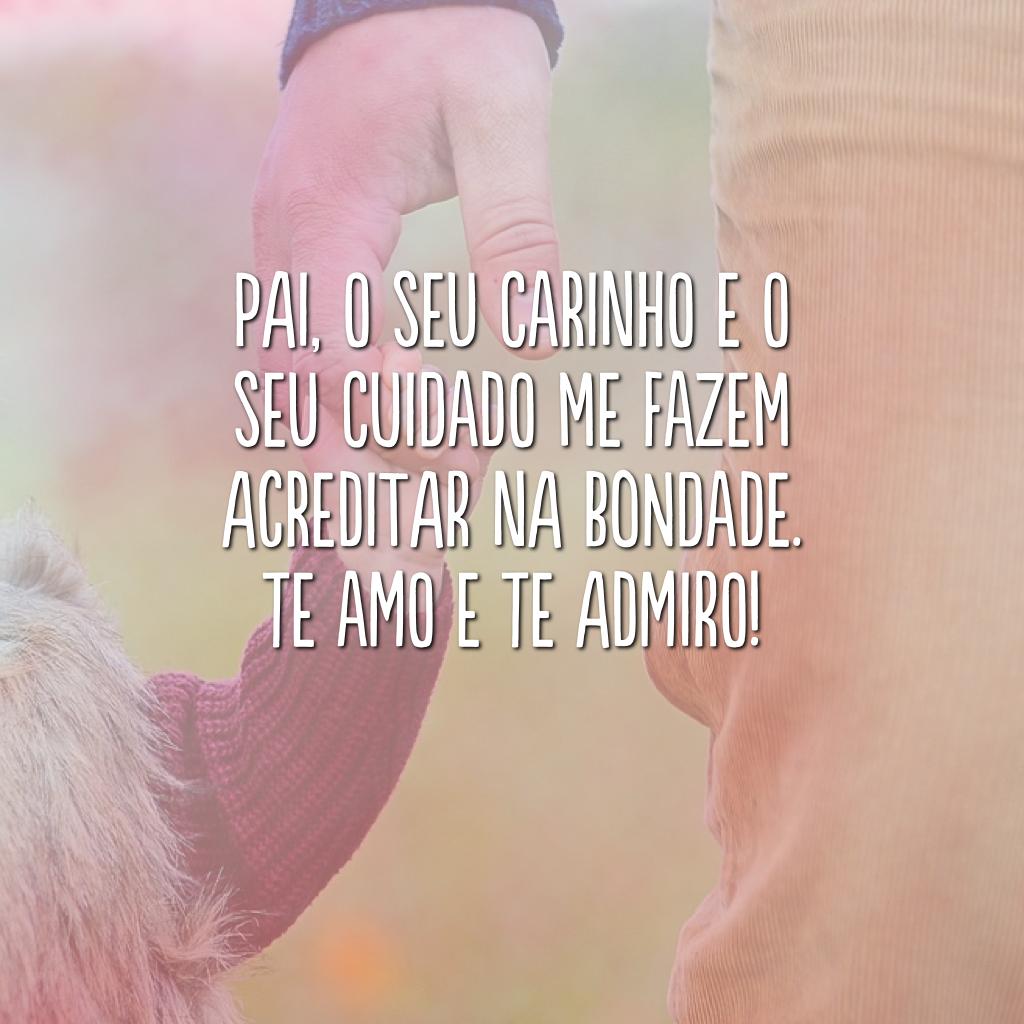 Pai, o seu carinho e o seu cuidado me fazem acreditar na bondade. Te amo e te admiro!