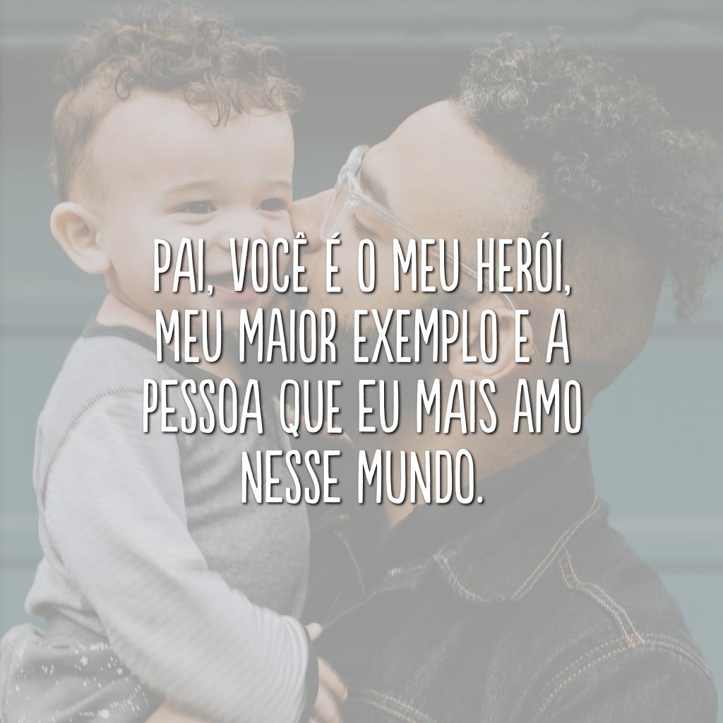 Pai, você é o meu herói, meu maior exemplo e a pessoa que eu mais amo nesse mundo.