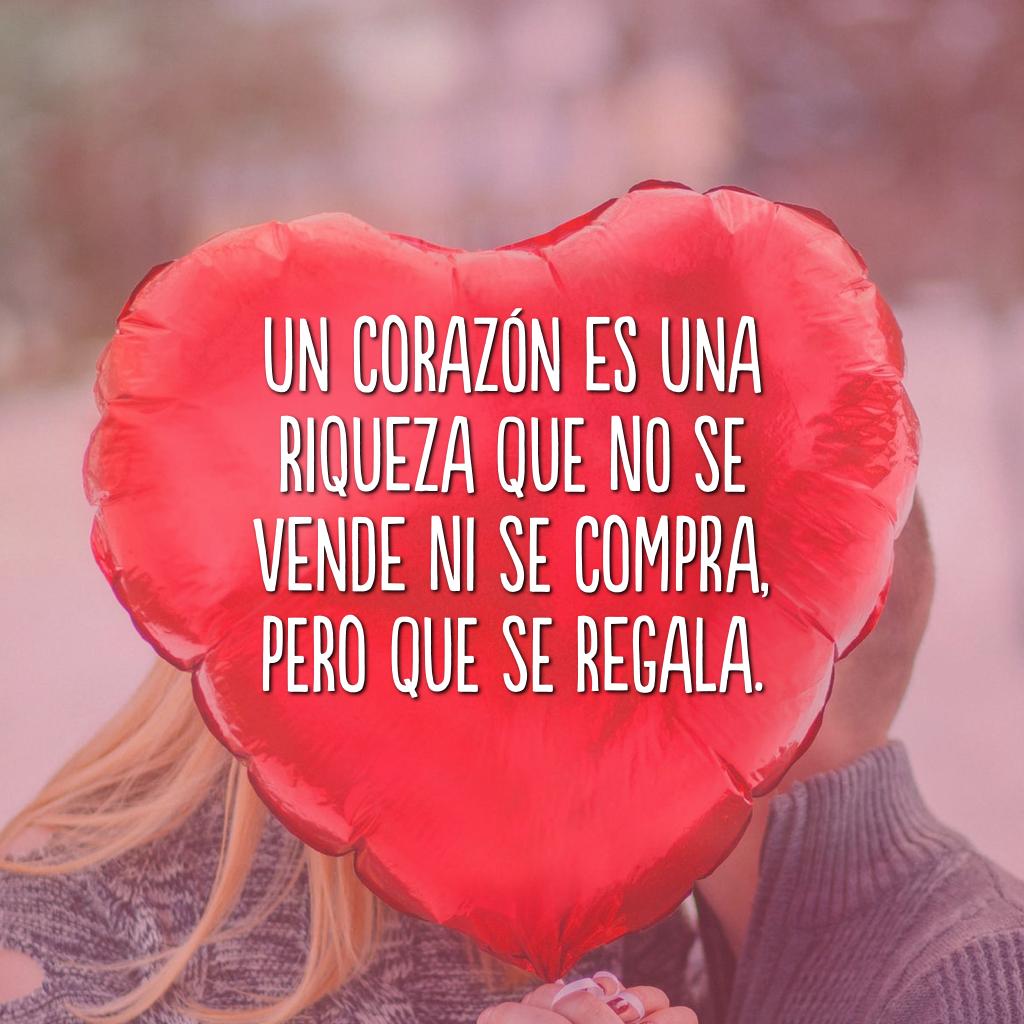 Un corazón es una riqueza que no se vende ni se compra, pero que se regala. (Um coração é uma riqueza que não se vende nem se compra, mas que se presenteia.)