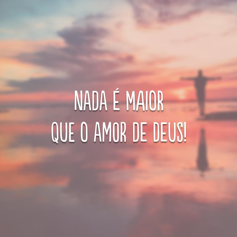 Nada é maior que o amor de Deus!