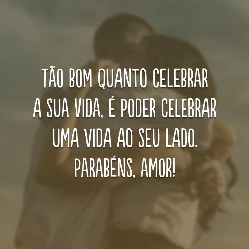 Tão bom quanto celebrar a sua vida, é poder celebrar uma vida ao seu lado. Parabéns, amor!