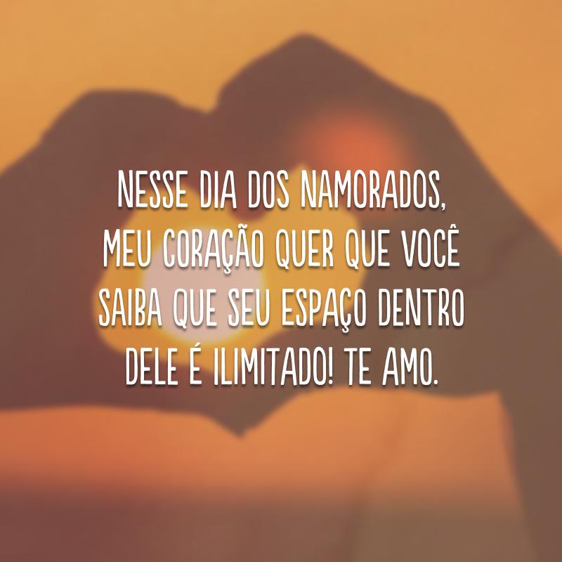 Nesse Dia dos Namorados, meu coração quer que você saiba que seu espaço dentro dele é ilimitado! Te amo.