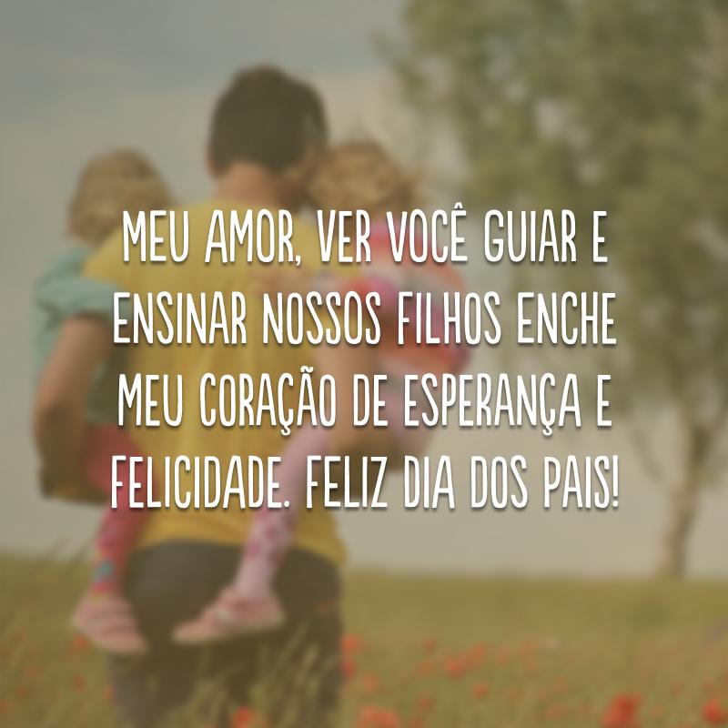 Meu amor, ver você guiar e ensinar nossos filhos enche meu coração de esperança e felicidade. Feliz Dia dos Pais!