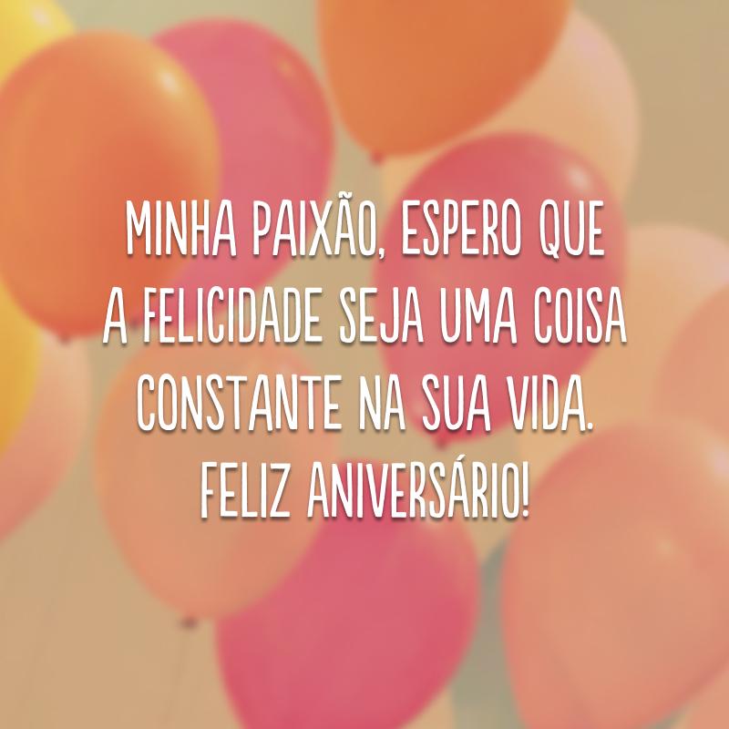 Minha paixão, espero que a felicidade seja uma coisa constante na sua vida. Feliz aniversário!