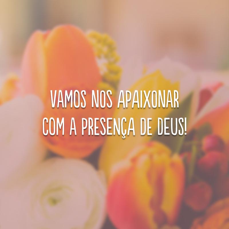 Vamos nos apaixonar com a presença de Deus!
