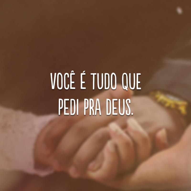 Você é tudo que pedi pra Deus.
