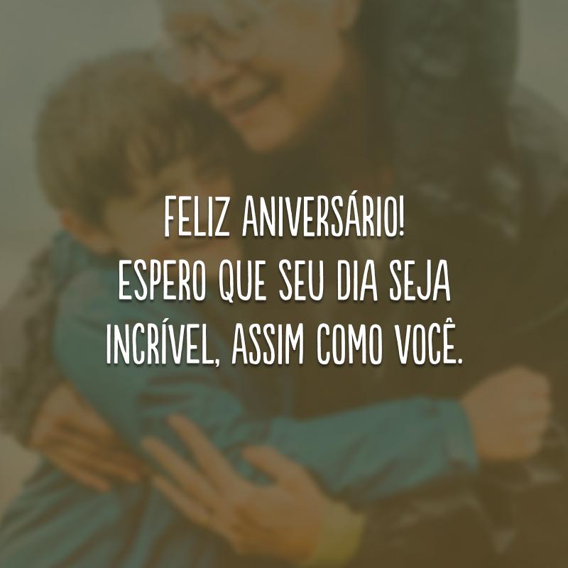 Feliz aniversário! Espero que seu dia seja incrível, assim como você.