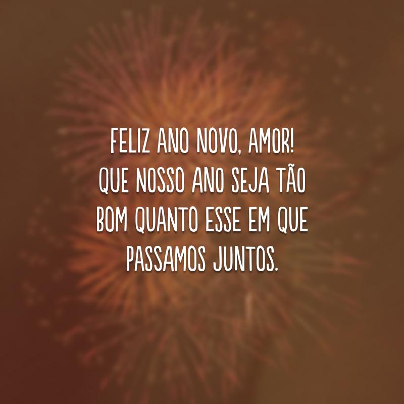 Feliz Ano Novo, amor! Que nosso ano seja tão bom quanto esse em que passamos juntos.