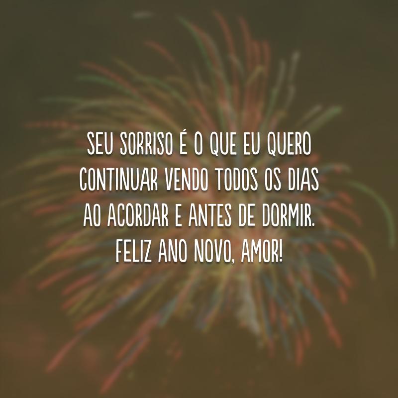 Seu sorriso é o que eu quero continuar vendo todos os dias ao acordar e antes de dormir. Feliz Ano Novo, amor!