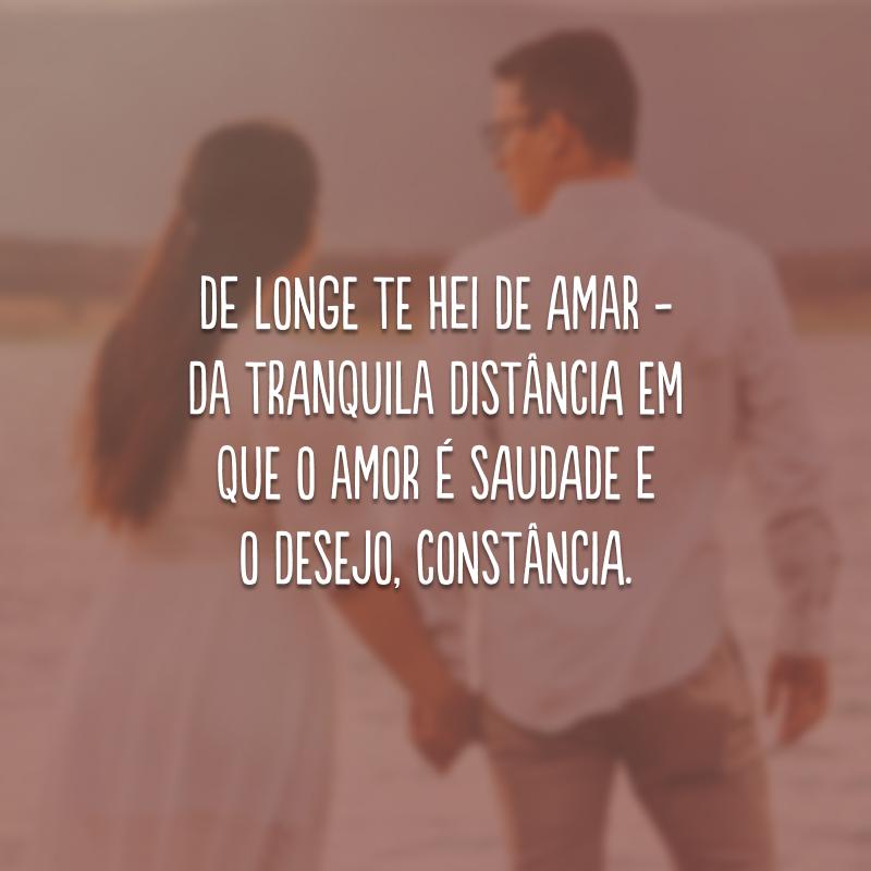 De longe te hei de amar - da tranquila distância em que o amor é saudade e o desejo, constância.